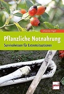 Pflanzliche Notnahrung: Survivalwissen für Extremsituationen von Hersteller pietsch