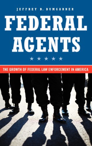 Federal Agents: The Growth of Federal Law Enforcement in America