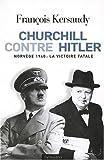 Churchill contre Hitler : Norv�ge 1940, la victoire fatale par Kersaudy