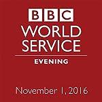 Evening: November 01, 2016 | Owen Bennett-Jones,Lyse Doucet,Robin Lustig,Razia Iqbal,James Coomarasamy,Julian Marshall
