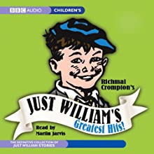 Just William's Greatest Hits! (       ABRIDGED) by Richmal Crompton Narrated by Martin Jarvis