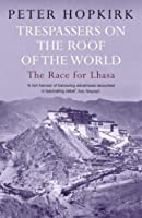 Trespassers on the Roof of the World: The Race for Lhasa (English Edition)
