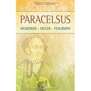 Paracelsus - Mediziner Heiler Philosoph