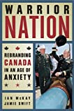 img - for Warrior Nation: Rebranding Canada in an Age of Anxiety book / textbook / text book