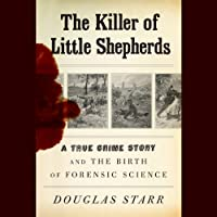 The Killer of Little Shepherds: A True Crime Story and the Birth of Forensic Science (       UNABRIDGED) by Douglas Starr Narrated by Erik Davies