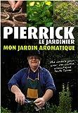 echange, troc Pierrick Le Jardinier - Mon jardin aromatique
