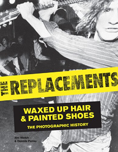 The Replacements: Waxed Up Hair and Painted Shoes: The Photographic History