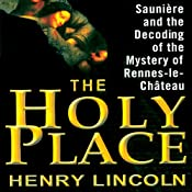 The Holy Place: Sauniere and the Decoding of the Mystery of Rennes-le-Chateau | [Henry Lincoln]