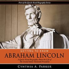 Getting to Know Abraham Lincoln: A Quick-Read Biography About the Life of the United States' Sixteenth President (       UNABRIDGED) by Cynthia A. Parker Narrated by Stacy Hinkle