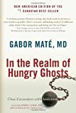 Gabor Mate In the Realm of Hungry Ghosts: Close Encounters with Addiction