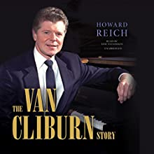 The Van Cliburn Story (       UNABRIDGED) by Howard Reich Narrated by Tom Taylorson
