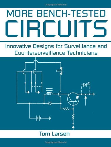 More Bench-Tested Circuits: Innovative Designs For Surveillance And Countersurveillance Technicians