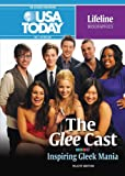 Felicity Britton The Glee Cast: Inspiring Gleek Mania (USA Today Lifeline Biographies)