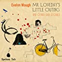 Mr. Loveday's Little Outing and Other sad Stories (       UNABRIDGED) by Evelyn Waugh Narrated by Timothy West, Constantine Gregory, Prunella Scales