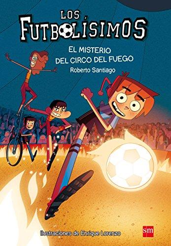 El Misterio Del Circo Del Fuego (Los Futbolísimos)