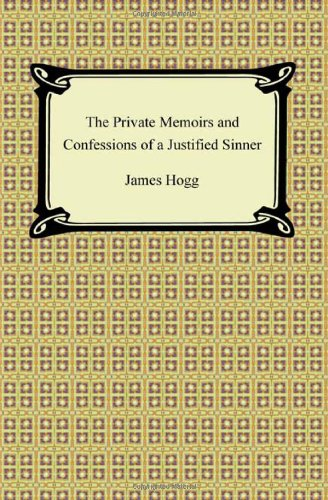 an analysis of private memoirs and confessions of a justified sinner by james hogg James hogg's literary masterpiece, the private memoirs and confessions of a justified sinner, hereinafter referred to as confessions, shows attention to the accuracy of the history of scotland, the radical scottish presbyterianism of the seventeenth and early eighteenth centuries, and the scottish countryside intermingled with the narratives to create a compelling supernatural tale.