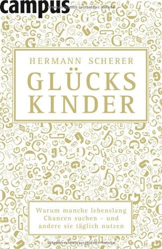 Scherer Hermann, Glückskinder. Warum manche lebenslang Chancen suchen - und andere sie täglich nutzen.