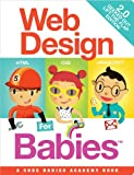 Web Design for Babies 2.0: Geeked Out Lift-the-Flap Edition