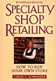 Specialty Shop Retailing: How to Run Your Own Store (Revision) (National Retail Federation Series)