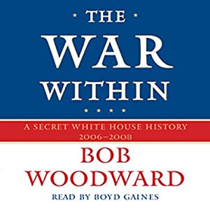 The War Within: A Secret White House History 2006-2008 | [Bob Woodward]
