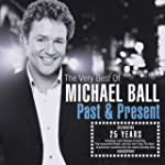 The Very Best of Michael Ball: Past &...