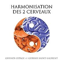 Harmonisation des deux cerveaux | Livre audio Auteur(s) : Ghinos Lepage, Gervais Saint-Laurent Narrateur(s) : Tristan Harvey
