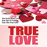True Love: The Truth About Love and Tips to Finding Your One True Love | Tisha Mayo
