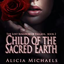 Child of the Sacred Earth: The Lost Kingdom of Fallada Book 2 (       UNABRIDGED) by Alicia Michaels Narrated by Kristina Klemetti