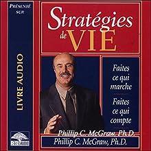 Stratégies de vie - Faites ce qui marche - Faites ce qui compte | Livre audio Auteur(s) : Philip C. McGraw Narrateur(s) : Vincent Davy