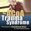 ACOA Trauma Syndrome: The Impact of Childhood Pain on Adult Relationships (       UNABRIDGED) by Tian Dayton Narrated by Elizabeth Hanley