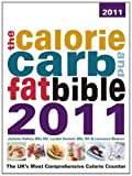 The Calorie, Carb & Fat Bible 2011: The UK's Most Comprehensive Calorie Counter