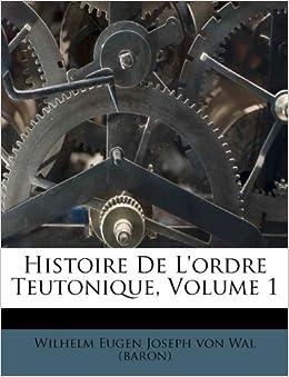Histoire De L Ordre Teutonique Volume 1 French Edition