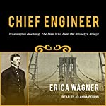 Chief Engineer: Washington Roebling, the Man Who Built the Brooklyn Bridge | Erica Wagner