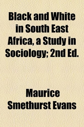 Black and White in South East Africa, a Study in Sociology; 2nd Ed.