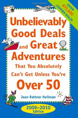 Unbelievably Good Deals and Great Adventures that You Absolutely Can't Get Unless You're Over 50, 2009-2010 (Unbelievably Good Deals & Great ... Absolutely Can't Get Unless You're Over 50)
