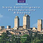 Siena, San Gimignano, Montepulciano & Beyond: Travel Adventures | Emma Jones