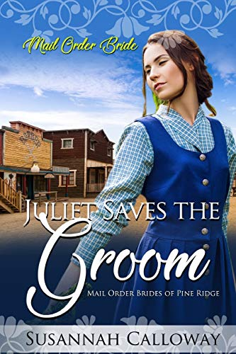 Juliet Saves the Groom (Mail Order Brides of Pine Ridge) [Calloway, Susannah] (Tapa Blanda)