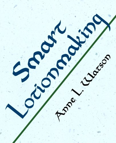 Smart Lotionmaking: The Simple Guide to Making Luxurious Lotions, or How to Make Lotion from Scratch That's Better Than You Might Buy and Costs You Less PDF
