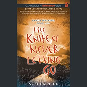 The Knife of Never Letting Go: Chaos Walking, Book 1 | [Patrick Ness]