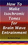How To Make Isochronic Tones for Brain Wave Entrainment