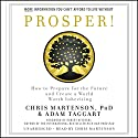 Prosper!: How to Prepare for the Future and Create a World Worth Inheriting Hörbuch von Chris Martenson, Adam Taggart, Robert Kiyosaki - foreword Gesprochen von: Chris Martenson
