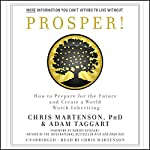 Prosper!: How to Prepare for the Future and Create a World Worth Inheriting | Chris Martenson,Adam Taggart,Robert Kiyosaki - foreword