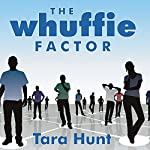 The Whuffie Factor: Using the Power of Social Networks to Build Your Business | Tara Hunt