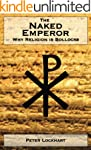 The Naked Emperor : Why Religion is B...