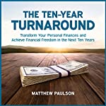 The Ten-Year Turnaround: Transform Your Personal Finances and Achieve Financial Freedom in the Next Ten Years | Matthew Paulson