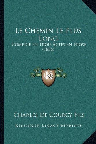 Le Chemin Le Plus Long: Comedie En Trois Actes En Prose (1856)