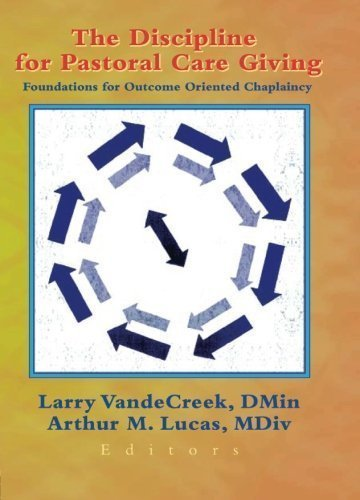 the-discipline-for-pastoral-care-giving-foundations-for-outcome-oriented-chaplaincy-1st-first-editio