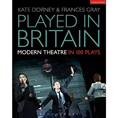 Played in Britain: Modern Theatre in 100 Plays (Hardback)