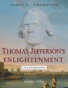 Thomas Jefferson's Enlightenment: Paris 1785 by