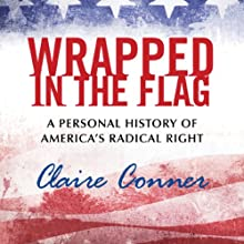 Wrapped in the Flag: A Personal History of America's Radical Right (       UNABRIDGED) by Claire Conner Narrated by Elizabeth Evans